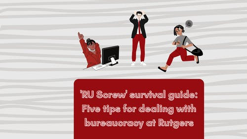 """The """"RU Screw"""" is an infamous struggle here at Rutgers, but there are ways you can make dealing with bureaucracy a little bit easier.  – Photo by Nadia Rahim"""